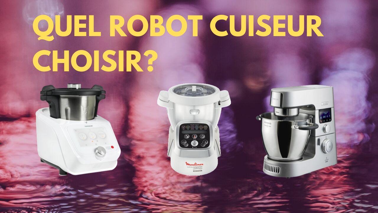 COMMENT BIEN CHOISIR SON ROBOT CUISEUR ?