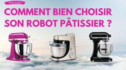 Robot pâtissier comparatif 2020 et test des meilleurs