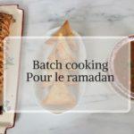 Batch cooking pour le ramadan