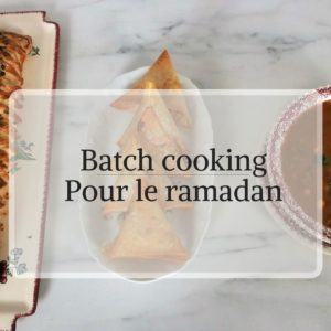 Batch cooking pour le ramadan